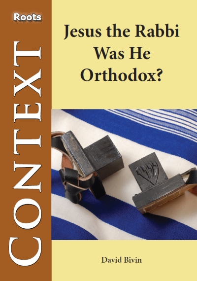 Jesus the Rabbi - Was He Orthodox?